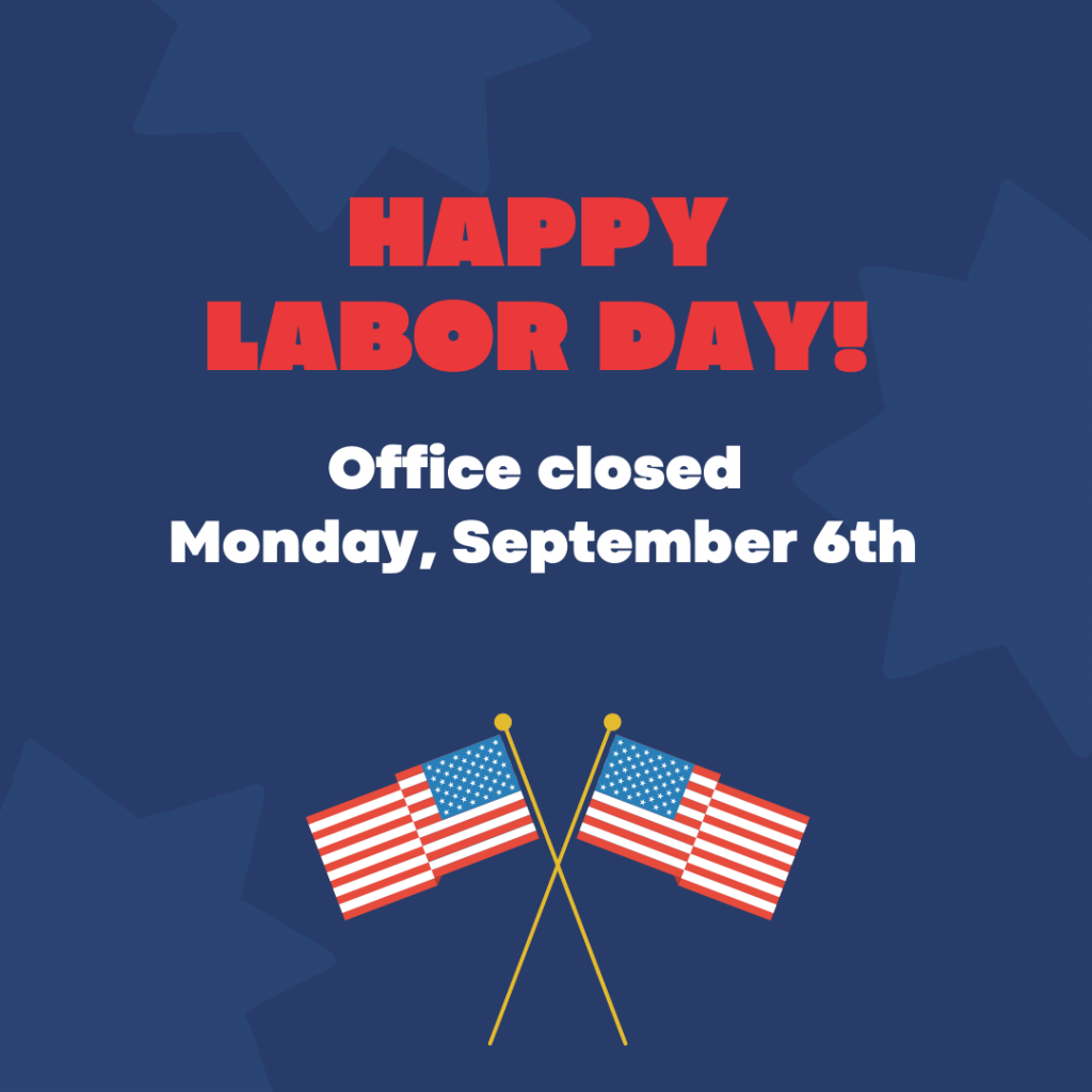 The office will be closed on 9/6/2021 in observance of Labor Day